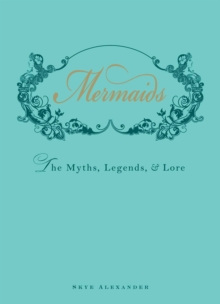 Mermaids : The Myths, Legends, and Lore, Hardback Book