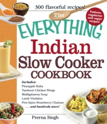 The Everything Indian Slow Cooker Cookbook : Includes Pineapple Raita, Tandoori Chicken Wings, Mulligatawny Soup, Lamb Vindaloo, Five-Spice Strawberry Chutney...and hundreds more!, EPUB eBook
