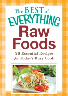 Raw Foods : 50 Essential Recipes for Today's Busy Cook, EPUB eBook