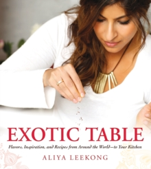 Exotic Table : Flavors, Inspiration, and Recipes from Around the World-to Your Kitchen, Hardback Book