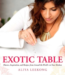 Exotic Table : Flavors, inspiration, and recipes from around the world--to your kitchen, EPUB eBook