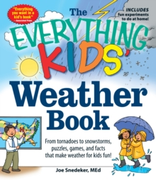 The Everything KIDS' Weather Book : From Tornadoes to Snowstorms, Puzzles, Games, and Facts That Make Weather for Kids Fun!, Paperback / softback Book