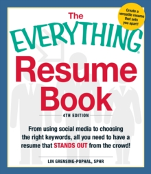 The Everything Resume Book : From Using Social Media to Choosing the Right Keywords, All You Need to Have a Resume That Stands Out From the Crowd!, Paperback Book