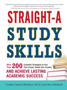 Straight-A Study Skills : More Than 200 Essential Strategies to Ace Your Exams, Boost Your Grades, and Achieve Lasting Academic Success, Paperback / softback Book