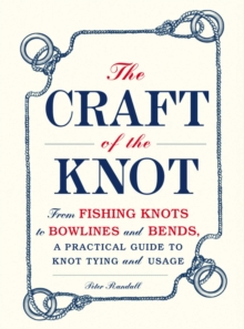 The Craft of the Knot : From Fishing Knots to Bowlines and Bends, a Practical Guide to Knot Tying and Usage, EPUB eBook