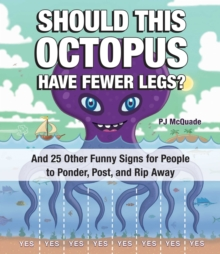 Should This Octopus Have Fewer Legs? : And Over 40 Other Funny Signs for People to Ponder, Post, and Rip Away, Paperback / softback Book