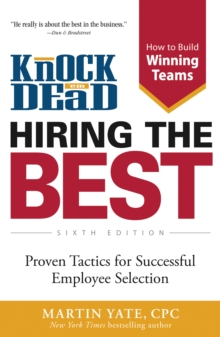 Knock 'em Dead Hiring the Best : Proven Tactics for Successful Employee Selection, Paperback / softback Book