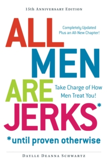 All Men Are Jerks - Until Proven Otherwise, 15th Anniversary Edition : Take Charge of How Men Treat You!, EPUB eBook