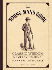 The Young Man's Guide : Classic Wisdom for Improving Mind, Manners, and Morals, Hardback Book