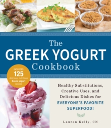 The Greek Yogurt Cookbook : Includes Over 125 Delicious, Nutritious Greek Yogurt Recipes, Paperback / softback Book