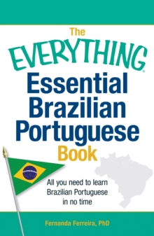 The Everything Essential Brazilian Portuguese Book : All You Need to Learn Brazilian Portuguese in No Time!, Paperback / softback Book