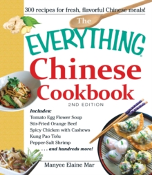 The Everything Chinese Cookbook : Includes Tomato Egg Flower Soup, Stir-Fried Orange Beef, Spicy Chicken with Cashews, Kung Pao Tofu, Pepper-Salt Shrimp, and hundreds more!, EPUB eBook
