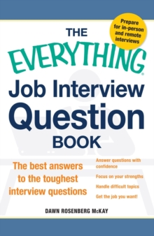 The Everything Job Interview Question Book : The Best Answers to the Toughest Interview Questions, Paperback / softback Book