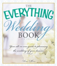 The Everything Wedding Book : Your all-in-one guide to planning the wedding of your dreams, Paperback / softback Book