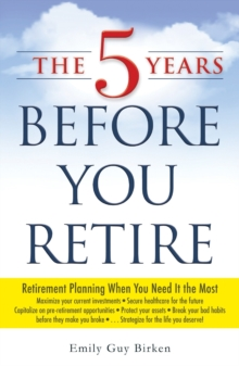 The 5 Years Before You Retire : Retirement Planning When You Need It the Most, Paperback / softback Book