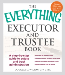 The Everything Executor and Trustee Book : A Step-by-Step Guide to Estate and Trust Administration, Paperback / softback Book