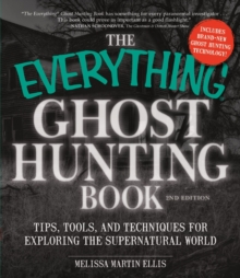 The Everything Ghost Hunting Book : Tips, Tools, and Techniques for Exploring the Supernatural World, Paperback / softback Book