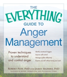 The Everything Guide to Anger Management : Proven Techniques to Understand and Control Anger, Paperback / softback Book