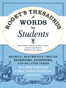 Roget's Thesaurus of Words for Students : Helpful, Descriptive, Precise Synonyms, Antonyms, and Related Terms Every High School and College Student Should Know How to Use, Paperback / softback Book