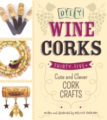 DIY Wine Corks : 35+ Cute and Clever Cork Crafts, Paperback / softback Book