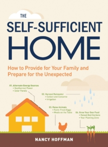 The Self-Sufficient Home : How to Provide for Your Family and Prepare for the Unexpected, Paperback / softback Book