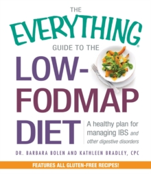 The Everything Guide to the Low-Fodmap Diet : A Healthy Plan for Managing IBS and Other Digestive Disorders, Paperback Book