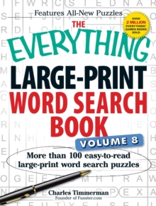 The Everything Large-Print Word Search Book Volume 8 : More Than 100 Easy-to-Read Large-Print Word Search Puzzles, Paperback / softback Book