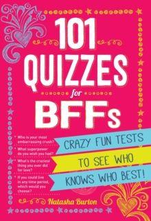 101 Quizzes For BFFs : Crazy Fun Tests to See Who Knows Who Best!, Paperback / softback Book