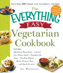 The Everything Easy Vegetarian Cookbook : Includes Mushroom Bruschetta, Curried New Potato Salad, Pumpkin-Ale Soup, Zucchini Ragout, Berry-Streusel Tart...and Hundreds More!, Paperback / softback Book
