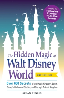 The Hidden Magic of Walt Disney World : Over 600 Secrets of the Magic Kingdom, Epcot, Disney's Hollywood Studios, and Disney's Animal Kingdom, Paperback Book