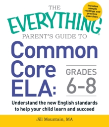 The Everything Parent's Guide to Common Core ELA, Grades K-5 : Understand the New English Standards to Help Your Child Learn and Succeed, Paperback / softback Book