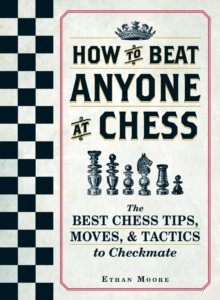 How To Beat Anyone At Chess : The Best Chess Tips, Moves, and Tactics to Checkmate, Paperback / softback Book