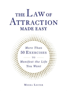 The Law of Attraction Made Easy : More Than 50 Exercises to Manifest the Life You Want, Paperback / softback Book