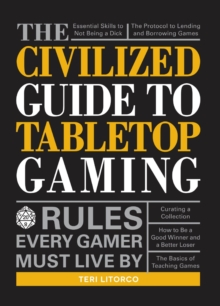 The Civilized Guide to Tabletop Gaming : Rules Every Gamer Must Live By, Paperback / softback Book
