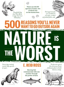 Nature is the Worst : 500 reasons you'll never want to go outside again, Paperback / softback Book