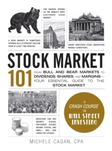Stock Market 101 : From Bull and Bear Markets to Dividends, Shares, and Margins-Your Essential Guide to the Stock Market, Hardback Book
