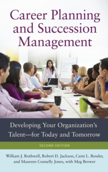 Career Planning and Succession Management : Developing Your Organization's Talent-for Today and Tomorrow, 2nd Edition, Hardback Book
