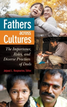 Fathers Across Cultures : The Importance, Roles, and Diverse Practices of Dads, Hardback Book