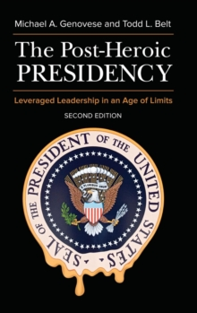 The Post-Heroic Presidency : Leveraged Leadership in an Age of Limits, 2nd Edition, Hardback Book