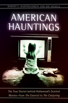 "American Hauntings: The True Stories behind Hollywood's Scariest Movies-from The Exorcist to The Conjuring : The True Stories behind Hollywooda€™s Scariest Moviesa€""from The Exorcist to The Conj, EPUB eBook"