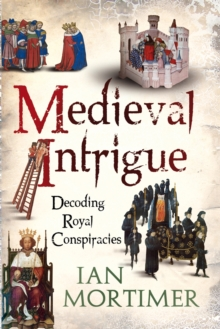 Medieval Intrigue : Decoding Royal Conspiracies, Paperback Book