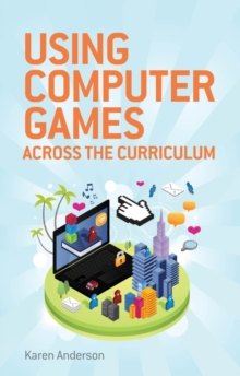 Using Computers Games across the Curriculum, Paperback / softback Book