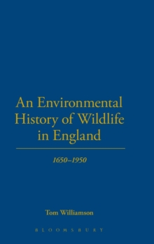 An Environmental History of Wildlife in England 1650 - 1950, Hardback Book