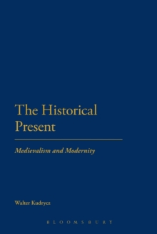 The Historical Present : Medievalism and Modernity, Paperback / softback Book