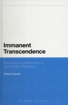 Immanent Transcendence : Reconfiguring Materialism in Continental Philosophy, Hardback Book