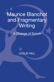 Maurice Blanchot and Fragmentary Writing : A Change of Epoch, Hardback Book