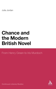 Chance and the Modern British Novel : From Henry Green to Iris Murdoch, Hardback Book