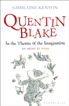 Quentin Blake: In the Theatre of the Imagination : An Artist at Work, Hardback Book
