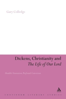 Dickens, Christianity and the Life of Our Lord : Humble Veneration, Profound Conviction, Paperback / softback Book