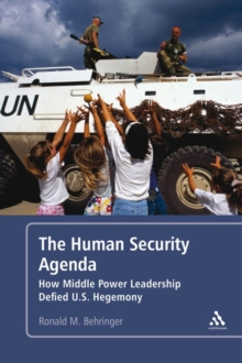 The Human Security Agenda : How Middle Power Leadership Defied U.S. Hegemony, Hardback Book